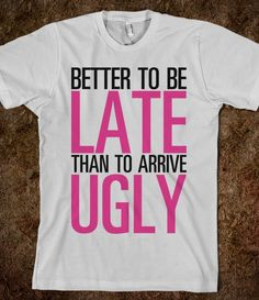 Better Late than Ugly - Text First - Skreened T-shirts, Organic Shirts, Hoodies, Kids Tees, Baby One-Pieces and Tote Bags Custom T-Shirts, Organic Shirts, Hoodies, Novelty Gifts, Kids Apparel, Baby One-Pieces   Skreened - Ethical Custom Apparel
