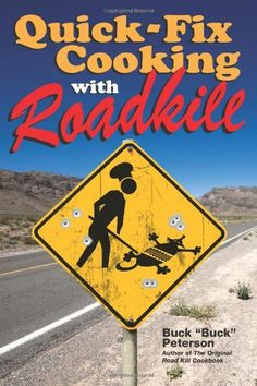 Quick-Fix Cooking with Roadkill by Buck Peterson,http://www.amazon.com/dp/0740791303/ref=cm_sw_r_pi_dp_8ESttb1HQ3YTEB30