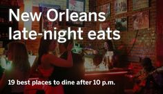Here are the 19 best places to dine in New Orleans after 10 p.m. All the restaurants were named Critic's Picks by Brett Anderson.