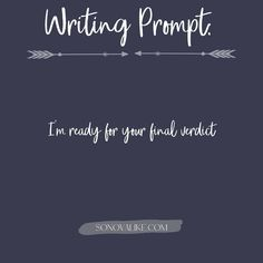 """Writing Prompts on Instagram: """"I'm ready for your final verdict"""""""
