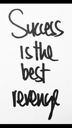 Success is the best revenge #quote #fave