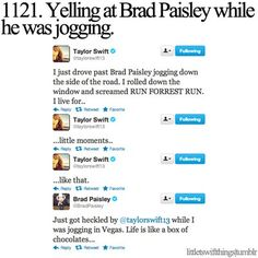 Taylor Swift yelling at Brad Paisley.I don't think anything can be better than this! Live Taylor, Taylor Alison Swift, Taylor Swift Twitter, Taylor Swift Funny, Taylor Swift Facts, Forrest Gump, Brad Paisley, Funny Tweets, Hilarious Texts