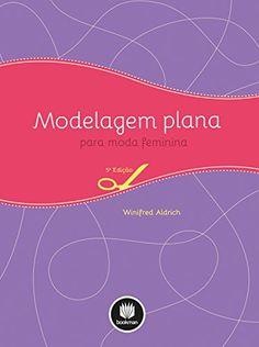 Modelagem plana para moda feminina é um manual prático que introduz o leitor ao…