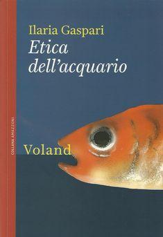 """Voland pubblica un romanzo di un'autrice esordiente molto interessante. Ilaria Gaspari con """"Etica dell'acquario""""."""