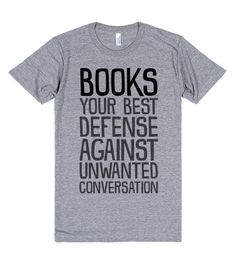 Books: your best defense against unwanted conversation. This makes a great shirt when you're out in public reading, let this shirt do the talking for you. It's also a great gift for your favorite bookworm! #Books