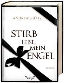 Stirb leise, mein Engel! Von Andreas Götz. Ab 16 Jahren.