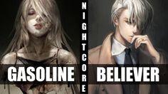 ★ Nightcore - Gasoline / Believer (Switching Vocals) - YouTube! I LOVE THIS SOOO MUCH!!!