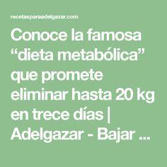 """Conoce la famosa """"dieta metabólica"""" que promete eliminar hasta 20 kg en trece días   Adelgazar - Bajar de Peso"""