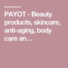 PAYOT - Beauty products, skincare, anti-aging, body care an…