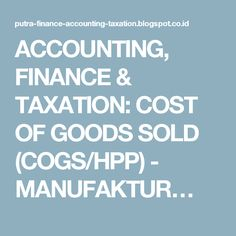 ACCOUNTING, FINANCE & TAXATION: COST OF GOODS SOLD (COGS/HPP) - MANUFAKTUR…