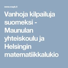 Vanhoja kilpailuja suomeksi - Maunulan yhteiskoulu ja Helsingin matematiikkalukio Classroom Ideas