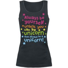 Always Be Yourself, Always Be Yourself, unless you can be a unicorn then always ne a unicorn!