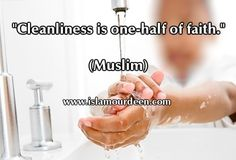 """Cleanliness is one-half of faith"" (Muslim) - Hadith - www.islamourdeen.com"