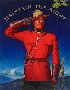"""""""Maintain the Right,"""" Royal Canadian Mounted Police illustration by Arnold…"""