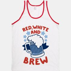 Red, White and Brew #usa #style #merica #fashion #patriotic #freedom #party #drunk #brew #booze #tank #summer #4thofjuly