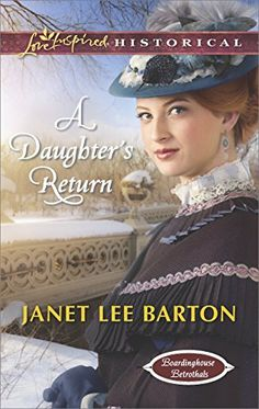 A Daughter's Return (Boardinghouse Betrothals Book 4) by [Barton, Janet Lee]