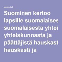 Suominen kertoo lapsille suomalaisesta yhteiskunnasta ja päättäjistä hauskasti ja ymmärrettävästi. Suomisen tärkein tavoite on saada lapset kiinnostumaan yhteiskunnallisista asioista. Suominen sopii alakouluikäisille aina toisesta luokasta alkaen.