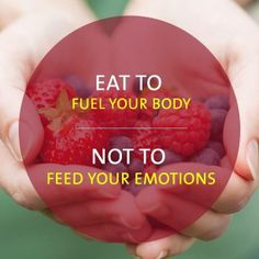 When you eat, keep in mind ~ Eat to fuel your body, NOT your emotions! Do not fall victim to emotional eating. Have a glass of water, cup of tea or go for a walk!