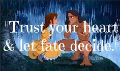 "20 Sweet Love Quotes from Disney Movies - ""Trust your heart and let fate decide."" - Tarzan"