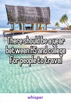 There should be a year between HS and college for people to travel