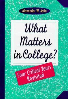 What matters in college? : four critical years revisited / Alexander W. Astin