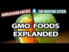 Abraham Hicks & Dr Wayne Dyer -  A new way of looking at GMO Foods. VERY interesting!