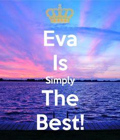 het is dan niet waar, maar wel leuk om te maken Eva Is Simply The Best!