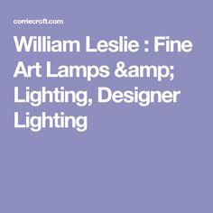 William Leslie : Fine Art Lamps & Lighting, Designer Lighting