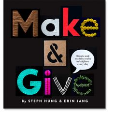 Make and Give: Simple and Modern Crafts to Brighten Every Day: 9781611801484: Steph HungErin Jang: Books: Roost Books