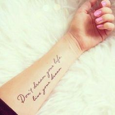 Don'T dream your life live your dream tattoo arm tattoo quotes, tatoos, Arm Quote Tattoos, Inspiring Quote Tattoos, Writing Tattoos, Tattoo Fonts, Body Art Tattoos, Tattoo Quotes, Text Tattoo, Tattoo Writing Styles, Wrist Tattoos