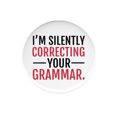 "I'm Silently Correcting Your Grammar Button Badge Pin 44mm 1.75"" Good Laugh Fun"