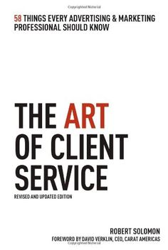 The Art of Client Service: 58 Things Every Advertising & Marketing Professional Should Know
