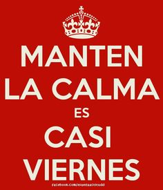 Spanish quotes, frases divertidas: Viernes | Manten la calma
