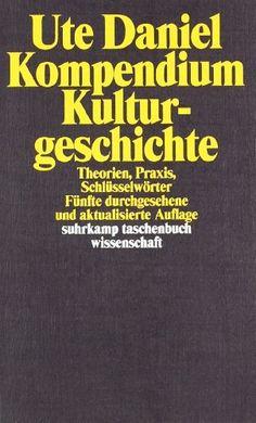 Kompendium Kulturgeschichte: Theorien, Praxis, Schlüsselwörter (suhrkamp taschenbuch wissenschaft) von Ute Daniel http://www.amazon.de/dp/3518291238/ref=cm_sw_r_pi_dp_ATA.tb1K6VZKV