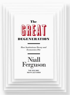 http://www.readings.com.au/product/9781846147432/niall-ferguson-the-great-degeneration-how-institutions-decay-and-economies-die