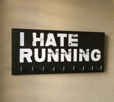 Race Medal Holder - I HATE RUNNING by RunningByTheSea on Etsy https://www.etsy.com/listing/261363214/race-medal-holder-i-hate-running