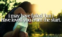 i may have failed, but i have loved you from the start...<3