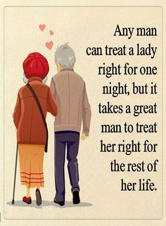 Quotes Any man can treat a lady right, but it takes a great man to treat her right for the rest of her life.