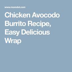 Chicken Avocodo Burrito Recipe, Easy Delicious Wrap
