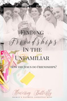 Real friendships. Finding friends in the unfamiliar. How to be a Godly friend