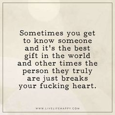 Deep Life Quote: Sometimes you get to know someone and it's the best gift in the world and other times the person they truly are just breaks your fucking heart. Done Trying Quotes, Try Quotes, Lyric Quotes, Life Quotes, Know Yourself Quotes, Privacy Quotes, Live Life Happy, Getting To Know Someone, Thoughts And Feelings