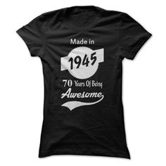 Made In 1945, 70 Years Of Being Awesome T Shirts, Hoodies. Check price ==► https://www.sunfrog.com/LifeStyle/Made-In-1945-70-Years-Of-Being-Awesome-39319123-Ladies.html?41382 $24.95