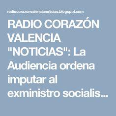"""RADIO CORAZÓN VALENCIA  """"NOTICIAS"""": La Audiencia ordena imputar al exministro socialis..."""