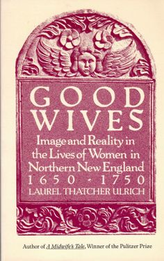Gena's Genealogy: Telling Herstory 2014: Good Wives by Laurel Thatcher Ulrich #WomensHistoryMonth #genealogy