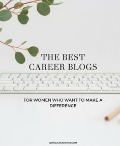 For all you women who want to make a difference, here's a list I curated of the best career blogs for you. Click through to get the whole list.