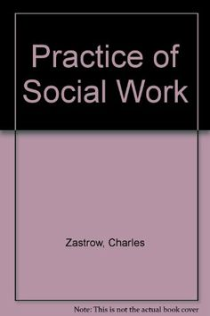 The Practice of Social Work by Charles Zastrow.