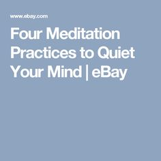 Four Meditation Practices to Quiet Your Mind | eBay