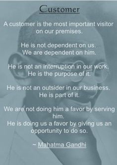 Customer Service - we depend on the customer even if we work in an office or a cubicle. Words to live by...
