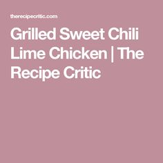 Grilled Sweet Chili Lime Chicken | The Recipe Critic