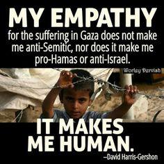 Mi empatia con Palestina no me hace ni antisemita no pro Hamas....simplemente me HACE HUMANO!!!! No odio a los judios, odio lo que hacen los sionistas.....y odio la hipocresía y la ignorancia del mundo....PALESTINA LIBRE!!!!!